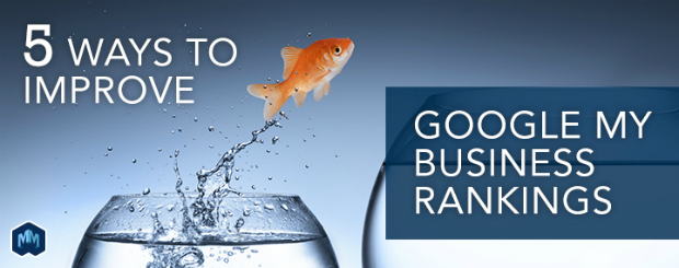 Five ways to improve your Google My Business Rankings
